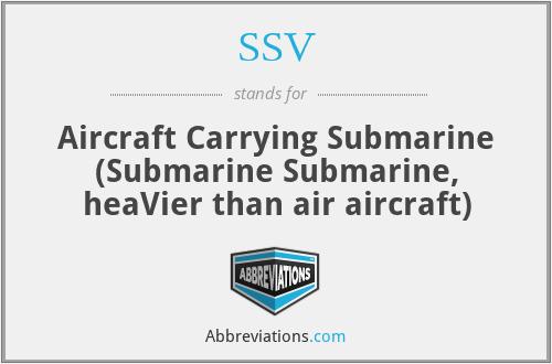 SSV - Aircraft Carrying Submarine (Submarine Submarine, heaVier than air aircraft)