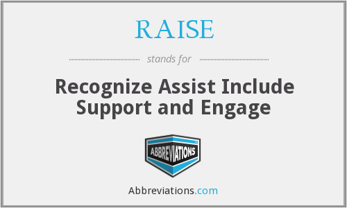 RAISE - Recognize Assist Include Support and Engage