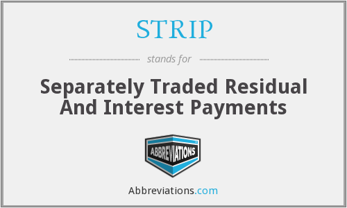 STRIP - Separately Traded Residual And Interest Payments