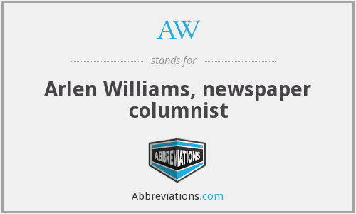 AW - Arlen Williams, newspaper columnist