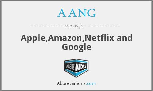 AANG - Apple,Amazon,Netflix and Google