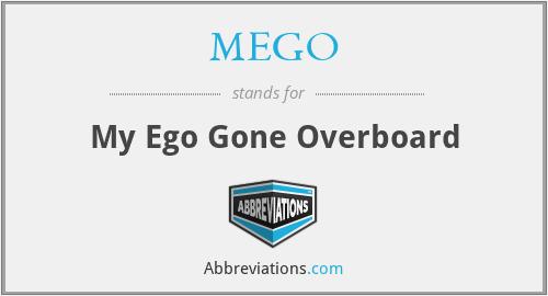 MEGO - My Ego Gone Overboard