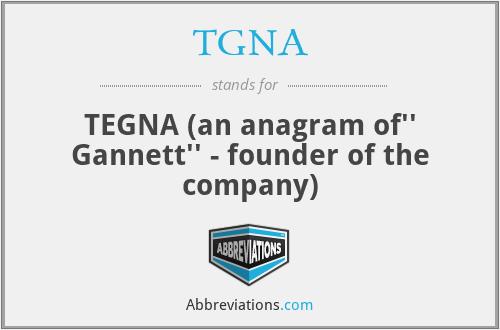 TGNA - TEGNA (an anagram of'' Gannett'' - founder of the company)