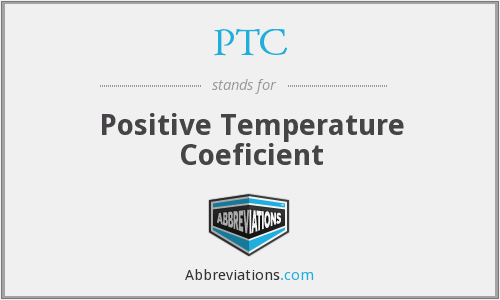PTC - Positive Temperature Coeficient