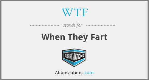WTF - When They Fart
