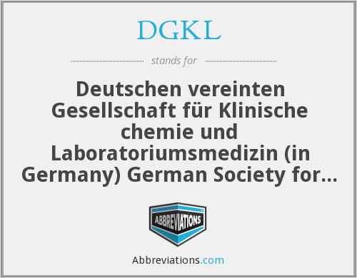 DGKL - Deutschen vereinten Gesellschaft für Klinische chemie und Laboratoriumsmedizin (in Germany) German Society for Clinical Chemistry and Laboratory medicine