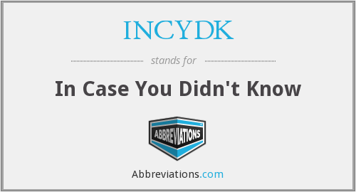 INCYDK - In Case You Didn't Know