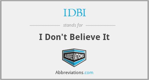 IDBI - I Don't Believe It