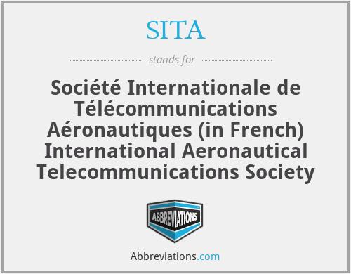 SITA - Société Internationale de Télécommunications Aéronautiques (in French) International Aeronautical Telecommunications Society