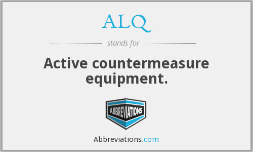 ALQ - Active countermeasure equipment.