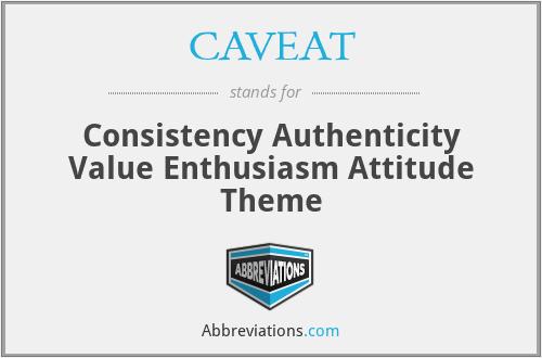 CAVEAT - Consistency Authenticity Value Enthusiasm Attitude Theme