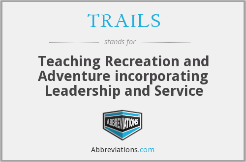 TRAILS - Teaching Recreation and Adventure incorporating Leadership and Service