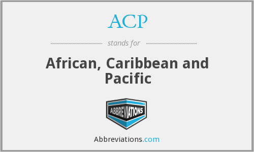 ACP - African, Caribbean and Pacific