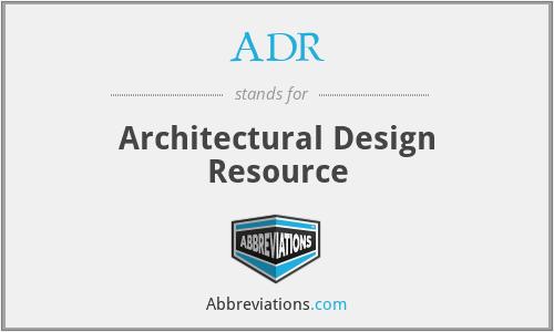 ADR - Architectural Design Resource