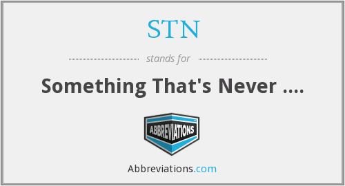 STN - Something That's Never ....