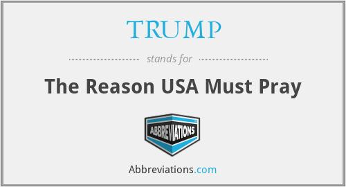 TRUMP - The Reason USA Must Pray