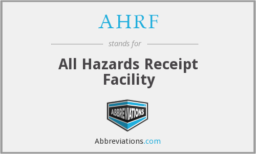 AHRF - All Hazards Receipt Facility