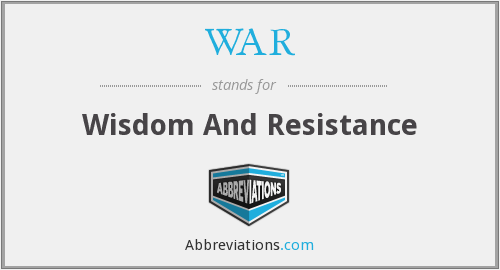WAR - Wisdom And Resistance