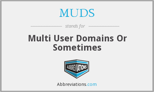 MUDS - Multi User Domains Or Sometimes
