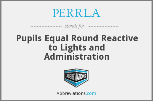 PERRLA - Pupils Equal Round Reactive to Lights and Administration