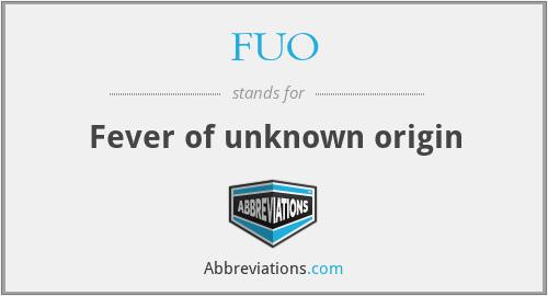 FUO - Fever of unknown origin