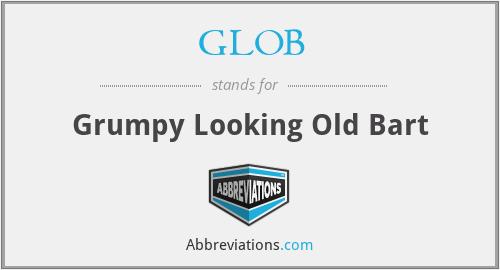 GLOB - Grumpy Looking Old Bart