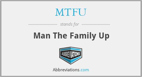 MTFU - Man The Family Up