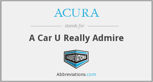 ACURA - A Car U Really Admire