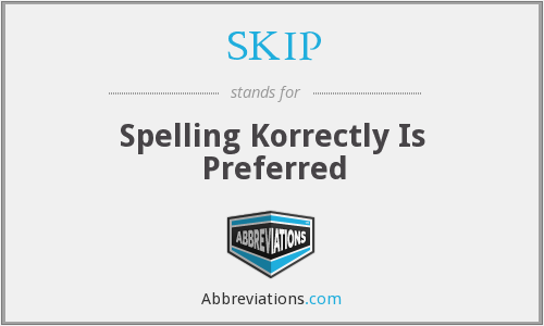 SKIP - Spelling Korrectly Is Preferred