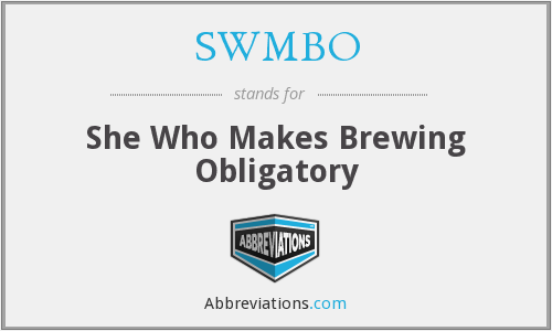 SWMBO - She Who Makes Brewing Obligatory