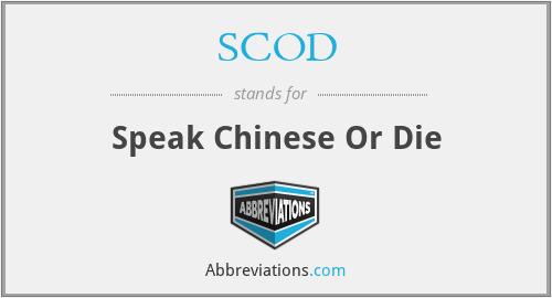 SCOD - Speak Chinese Or Die