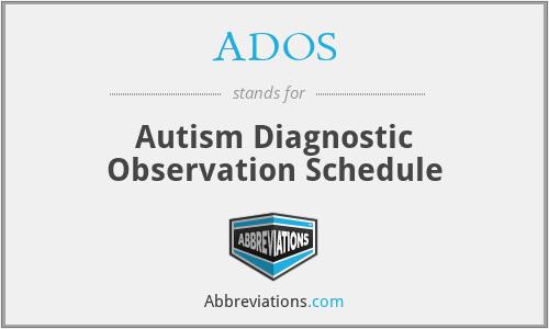 ADOS - Autism Diagnostic Observation Schedule