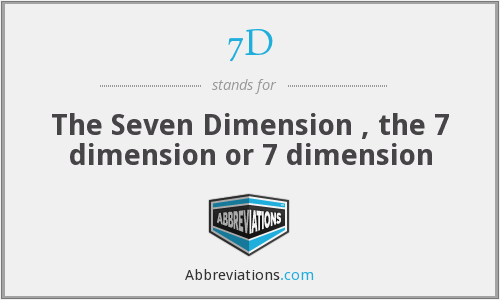 7D - The Seven Dimension , the 7 dimension or 7 dimension