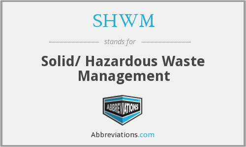 SHWM - Solid/ Hazardous Waste Management
