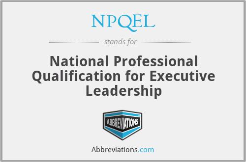 NPQEL - National Professional Qualification for Executive Leadership