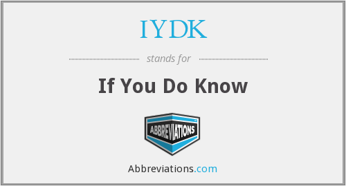 What does IYDK stand for?