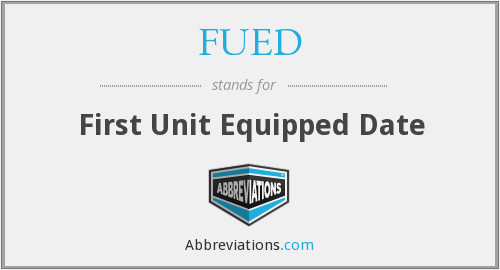 FUED - First Unit Equipped Date