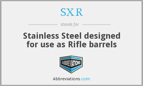 SXR - Stainless Steel designed for use as Rifle barrels