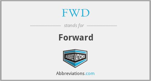 FWD - Forward