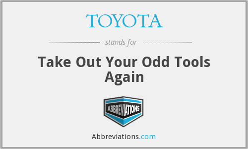 TOYOTA - Take Out Your Odd Tools Again