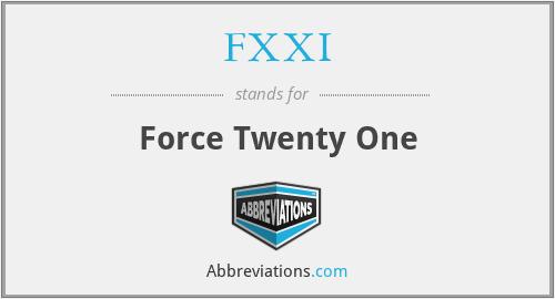 FXXI - Force Twenty One