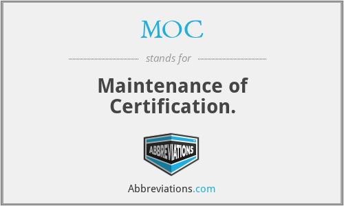 MOC - Maintenance of Certification.