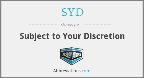 SYD - Subject to Your Discretion