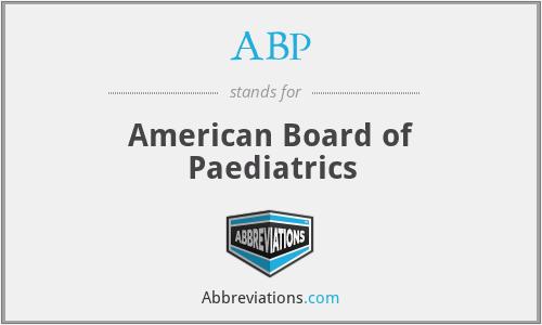 ABP - American Board of Paediatrics
