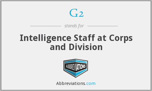 G2 - Intelligence Staff at Corps and Division