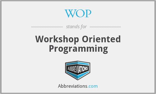 WOP - Workshop Oriented Programming