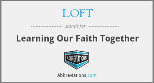 LOFT - Learning Our Faith Together