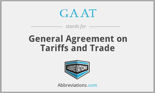 Gaat General Agreement On Tariffs And Trade