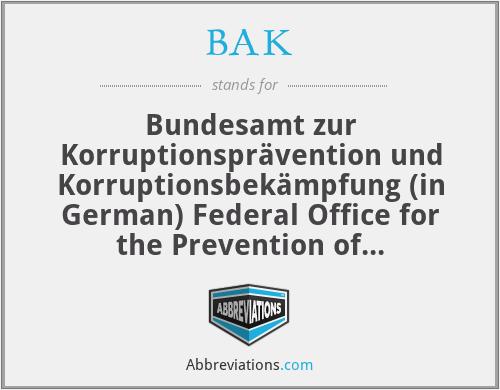 BAK - Bundesamt zur Korruptionsprävention und Korruptionsbekämpfung (in German) Federal Office for the Prevention of Corruption and the fight against corruption