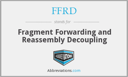 FFRD - Fragment Forwarding and Reassembly Decoupling